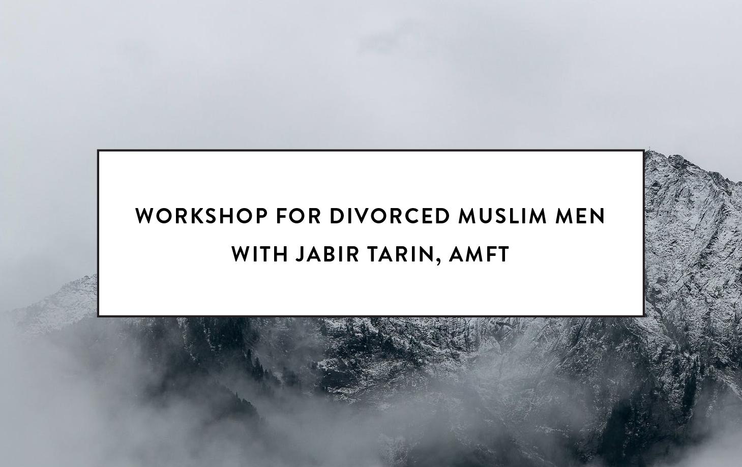 workshop for divorced mulsim men with jabir tarin AMFT